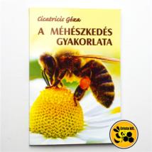 Méhészet Cicatricis Géza A méhészkedés gyakorlata